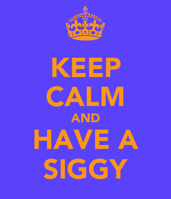 KEEP CALM AND HAVE A SIGGY
