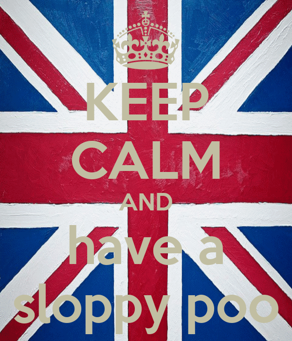 KEEP CALM AND  have a  sloppy poo