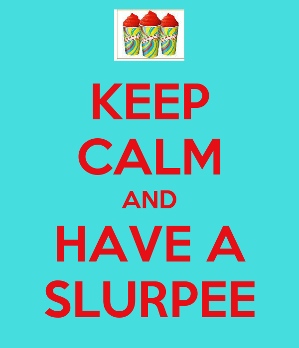 KEEP CALM AND HAVE A SLURPEE