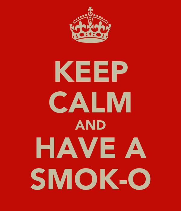 KEEP CALM AND HAVE A SMOK-O