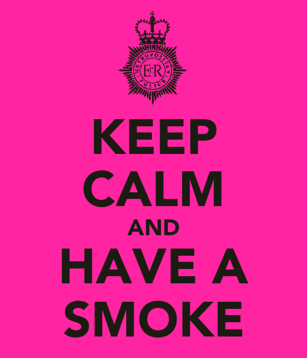 KEEP CALM AND HAVE A SMOKE
