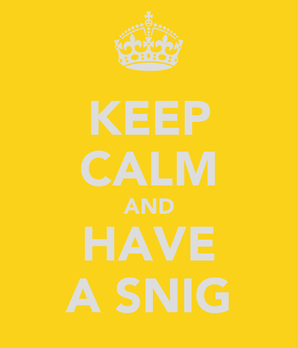 KEEP CALM AND HAVE A SNIG