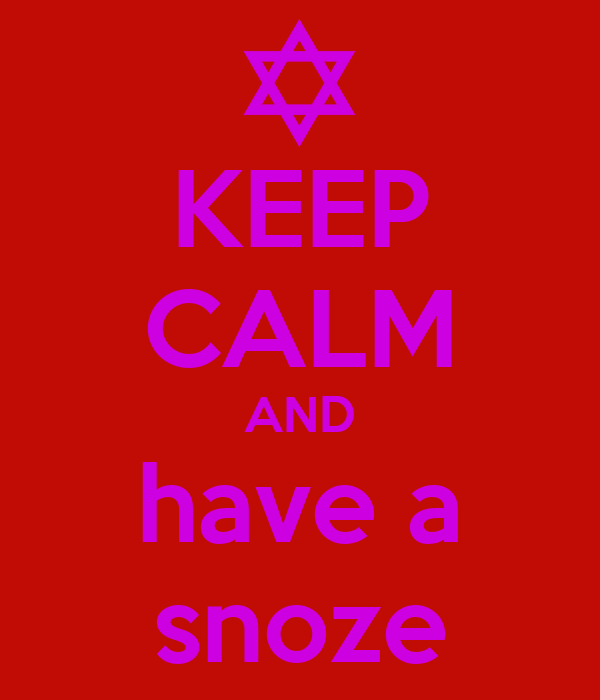 KEEP CALM AND have a snoze