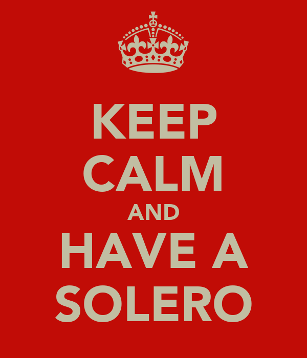 KEEP CALM AND HAVE A SOLERO