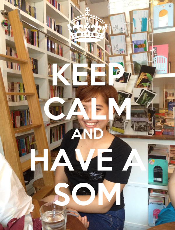 KEEP CALM AND HAVE A SOM