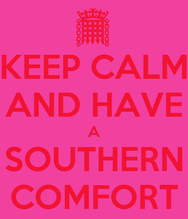 KEEP CALM AND HAVE A SOUTHERN COMFORT