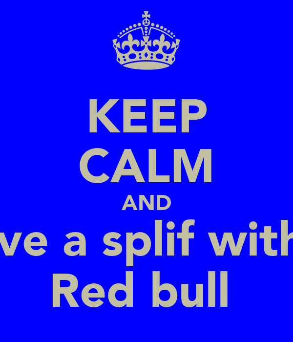 KEEP CALM AND Have a splif with a  Red bull