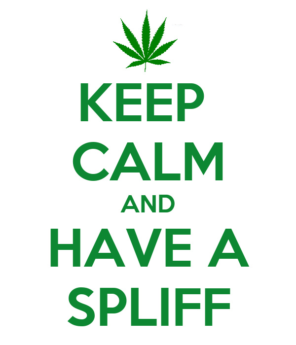 KEEP  CALM AND HAVE A SPLIFF