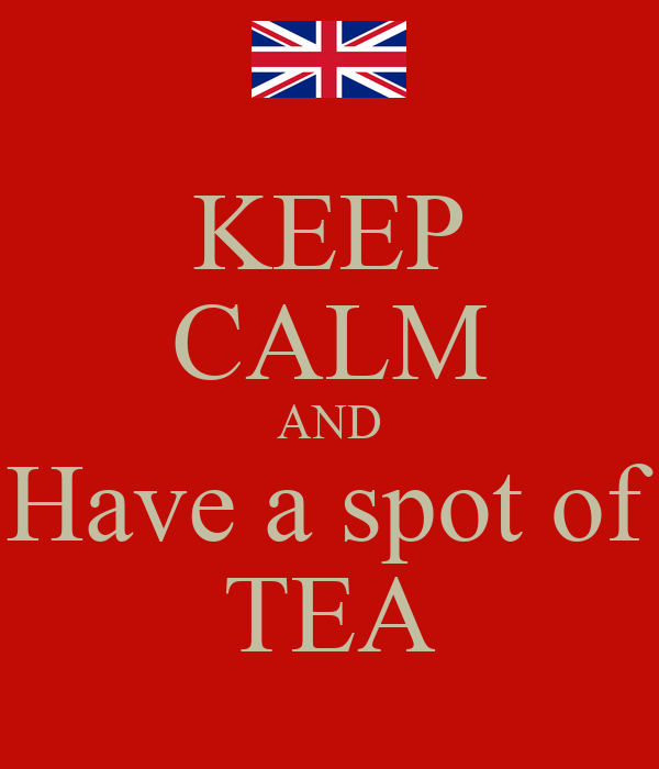 KEEP CALM AND Have a spot of TEA