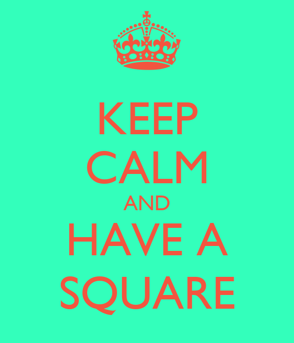 KEEP CALM AND HAVE A SQUARE