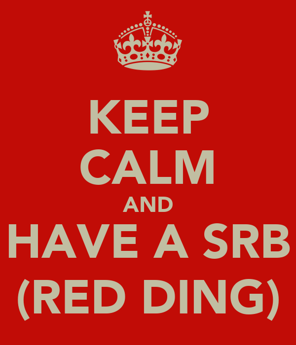 KEEP CALM AND HAVE A SRB (RED DING)