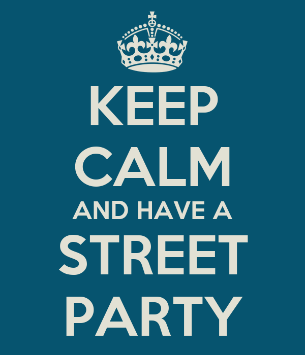KEEP CALM AND HAVE A STREET PARTY