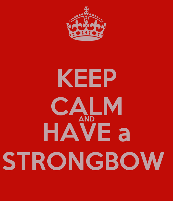 KEEP CALM AND HAVE a STRONGBOW