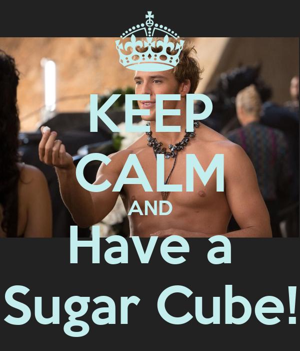 KEEP CALM AND Have a Sugar Cube!