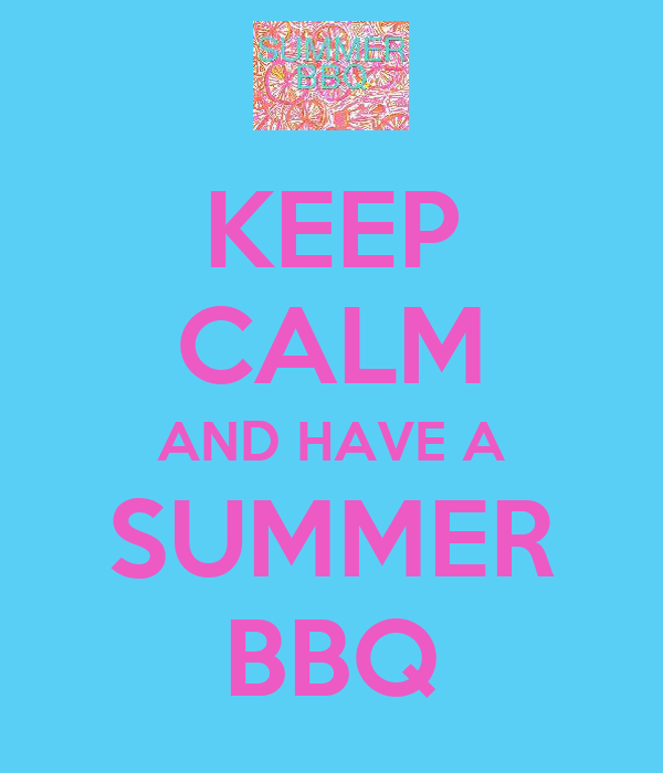 KEEP CALM AND HAVE A SUMMER BBQ