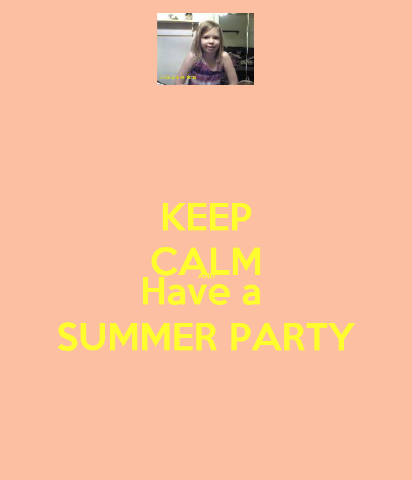 KEEP CALM AND Have a  SUMMER PARTY