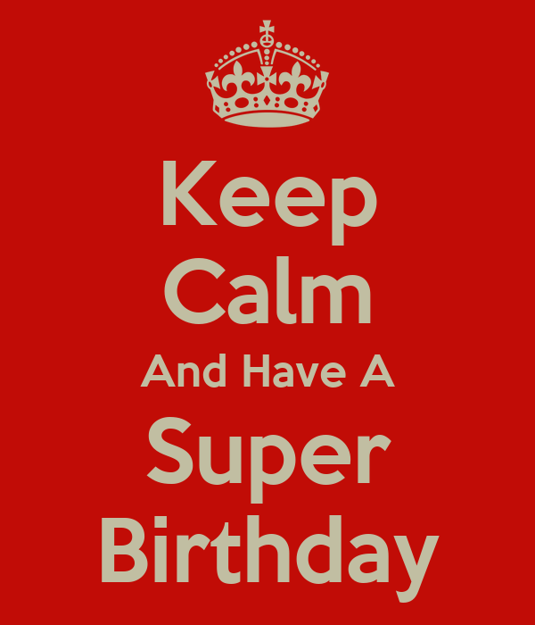 Keep Calm And Have A Super Birthday