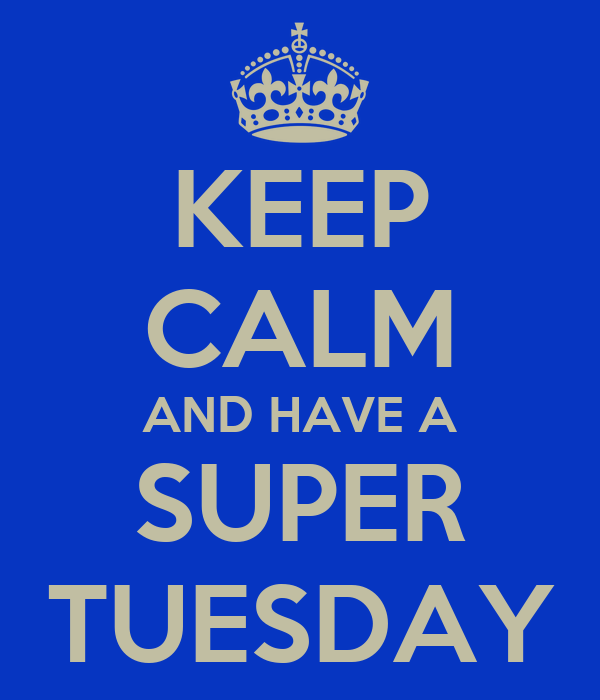 KEEP CALM AND HAVE A SUPER TUESDAY