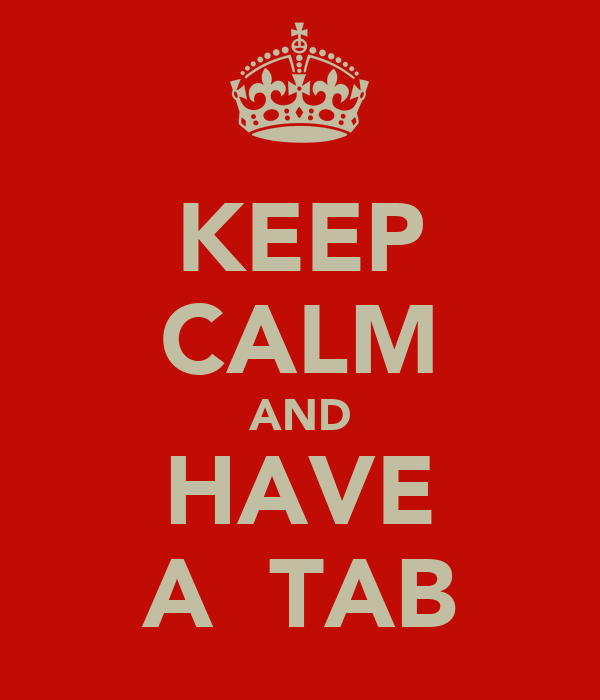 KEEP CALM AND HAVE A  TAB