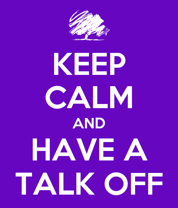 KEEP CALM AND HAVE A TALK OFF
