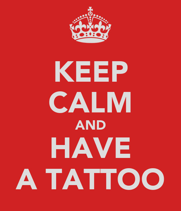 KEEP CALM AND HAVE A TATTOO