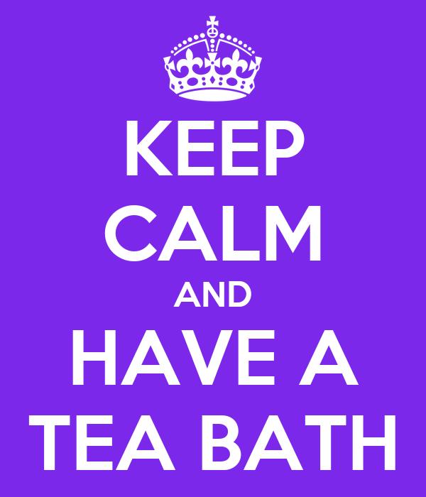 KEEP CALM AND HAVE A TEA BATH