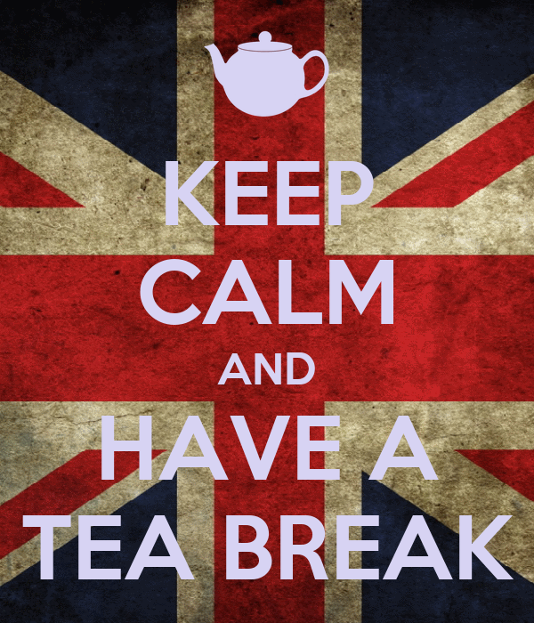 KEEP CALM AND HAVE A TEA BREAK