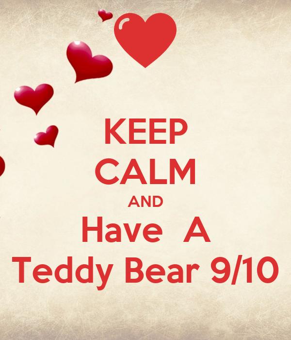 KEEP CALM AND Have  A Teddy Bear 9/10