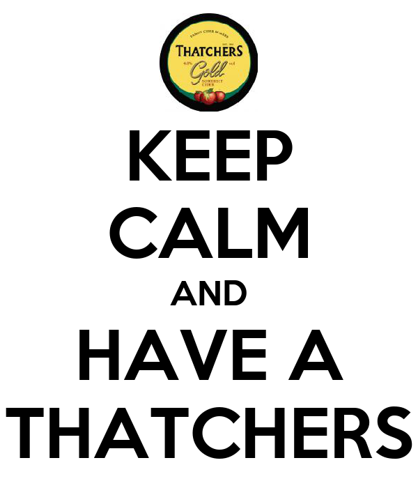KEEP CALM AND HAVE A THATCHERS