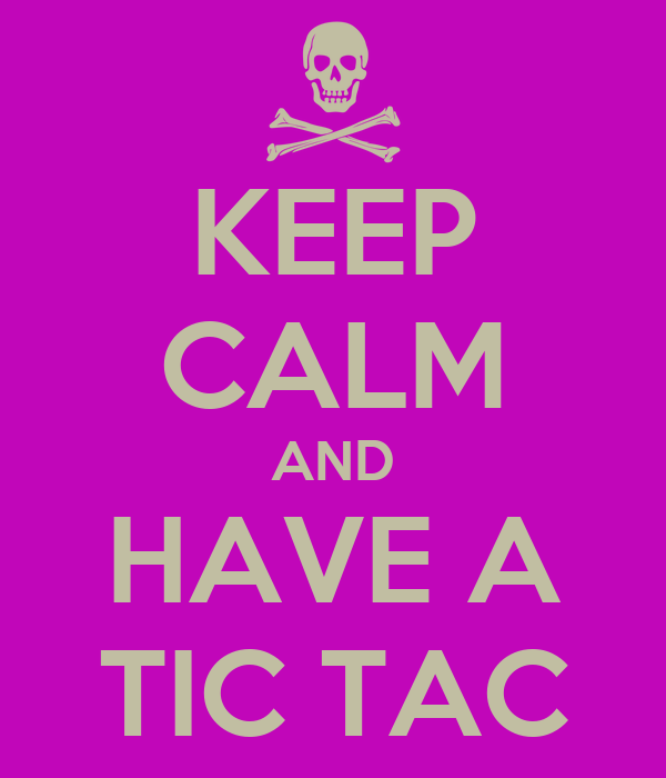 KEEP CALM AND HAVE A TIC TAC