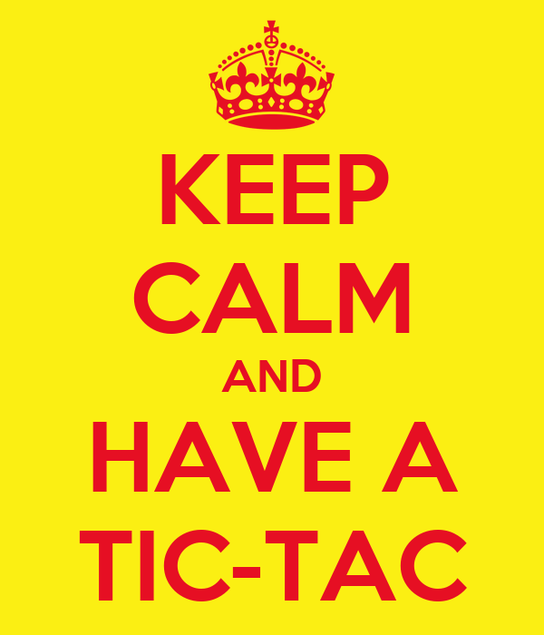 KEEP CALM AND HAVE A TIC-TAC