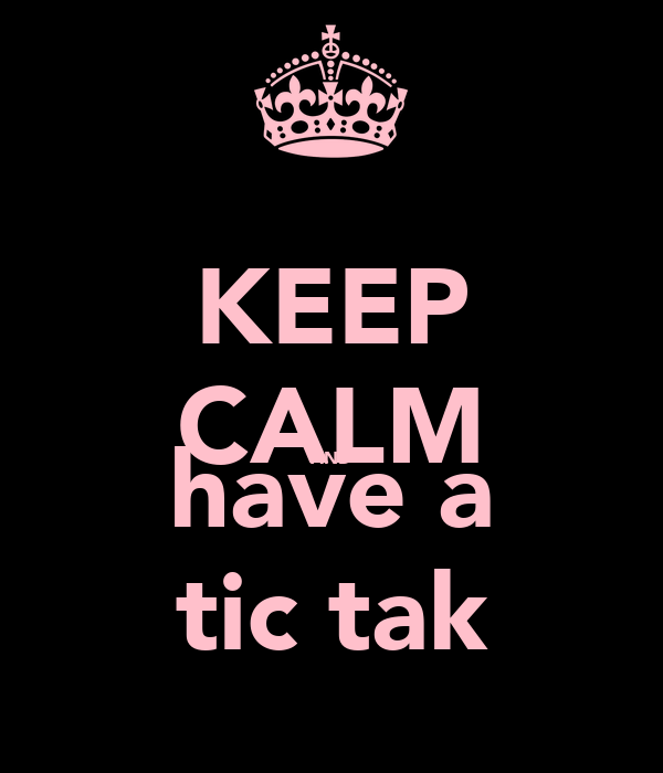 KEEP CALM AND have a tic tak