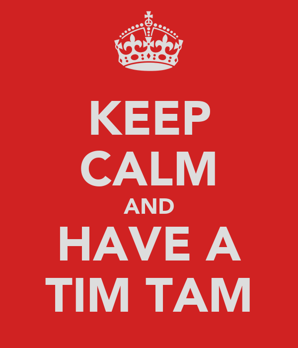 KEEP CALM AND HAVE A TIM TAM