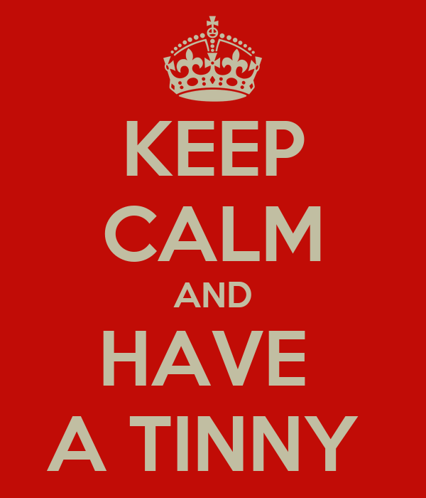 KEEP CALM AND HAVE  A TINNY