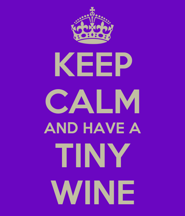 KEEP CALM AND HAVE A TINY WINE