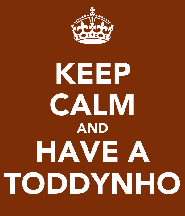 KEEP CALM AND HAVE A TODDYNHO