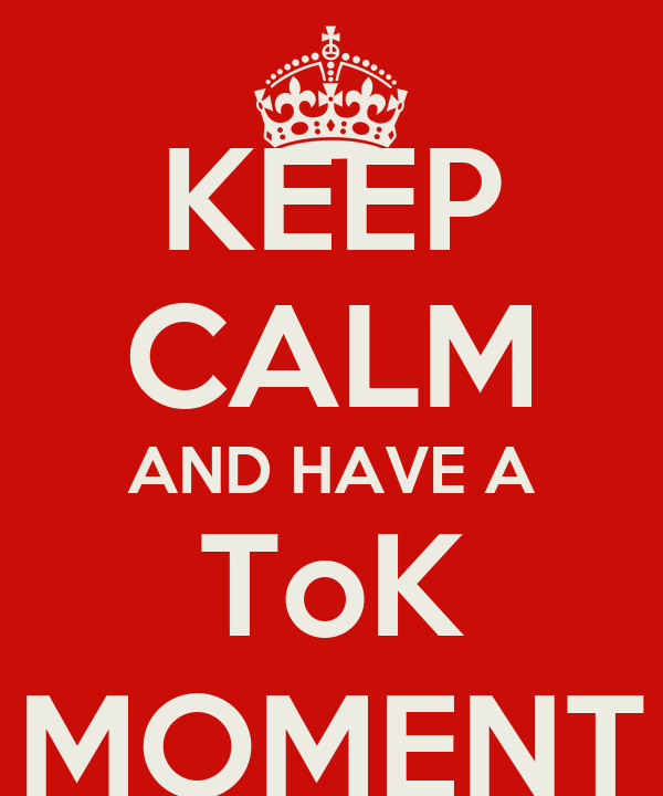 KEEP CALM AND HAVE A ToK MOMENT