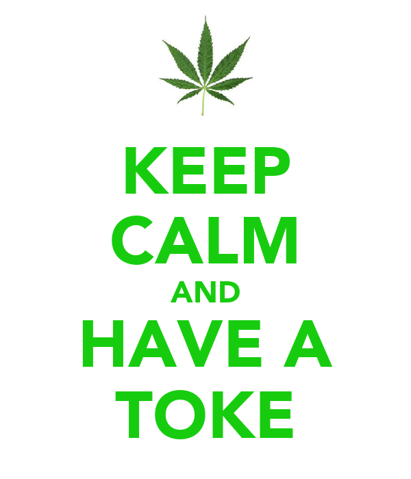 KEEP CALM AND HAVE A TOKE