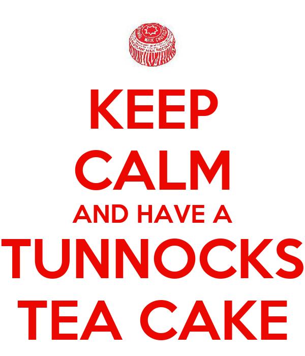 KEEP CALM AND HAVE A TUNNOCKS TEA CAKE
