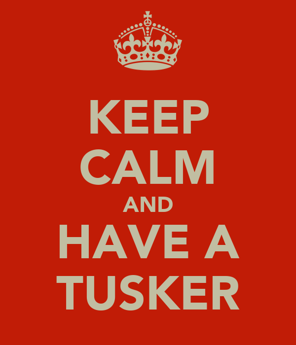 KEEP CALM AND HAVE A TUSKER