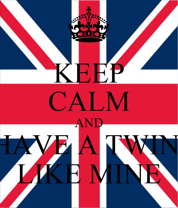 KEEP CALM AND HAVE A TWIN  LIKE MINE