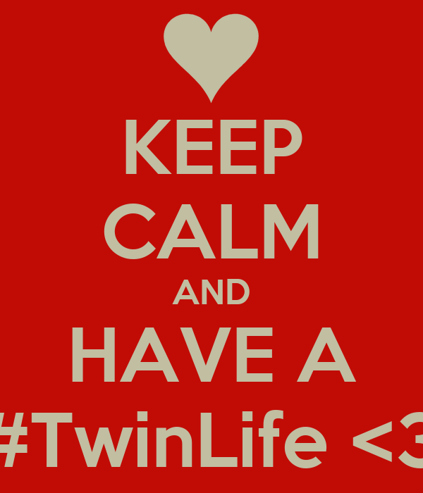 KEEP CALM AND HAVE A #TwinLife <3