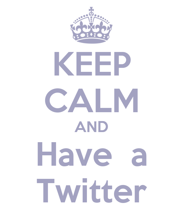 KEEP CALM AND Have  a Twitter