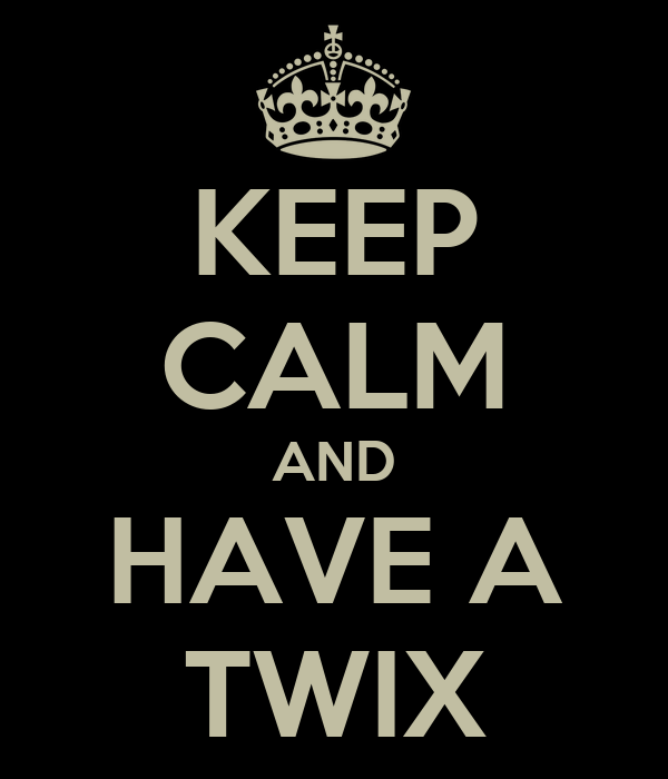 KEEP CALM AND HAVE A TWIX