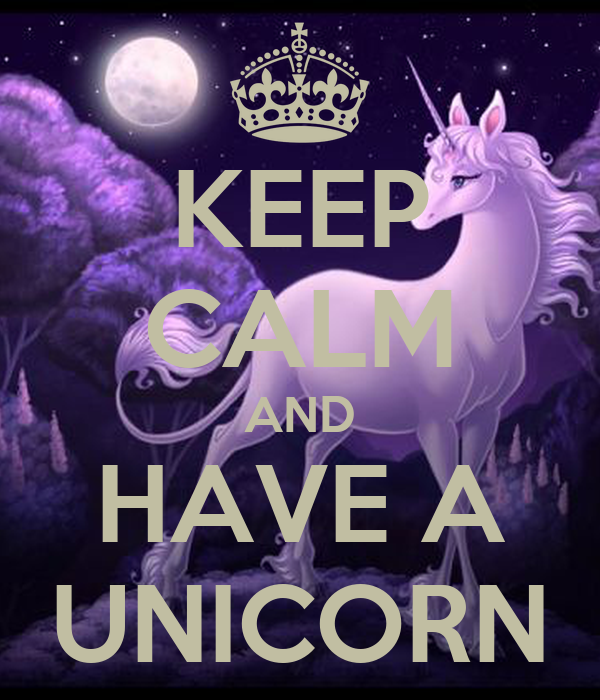 KEEP CALM AND HAVE A UNICORN
