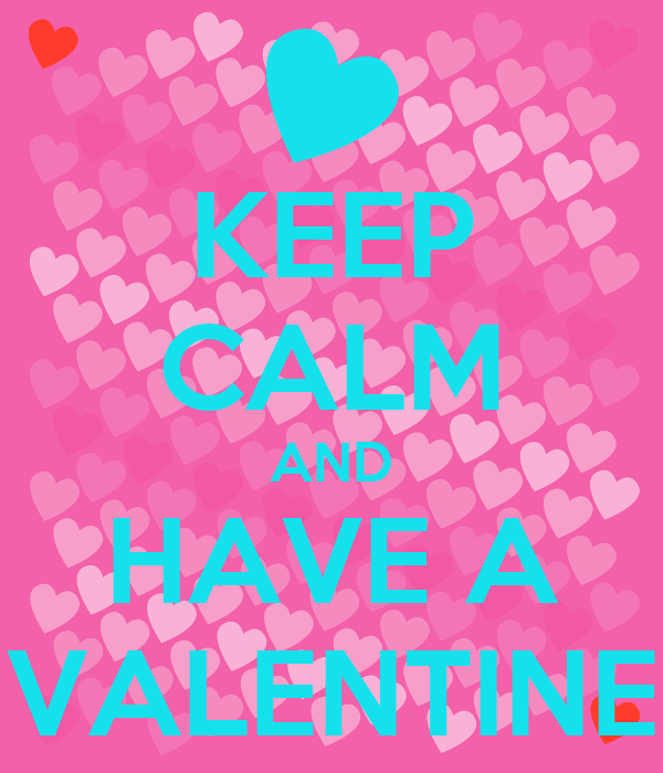 KEEP CALM AND HAVE A VALENTINE