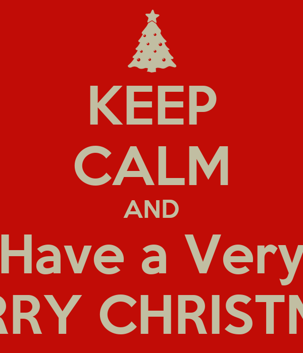KEEP CALM AND Have a Very MERRY CHRISTMAS