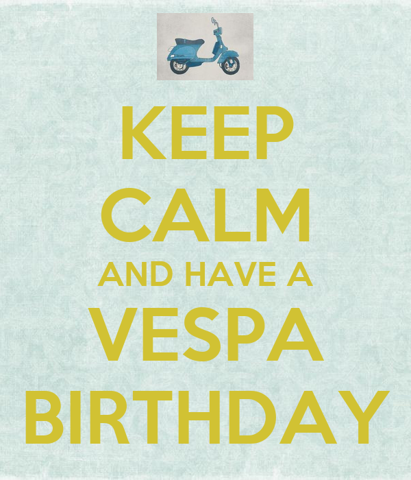 KEEP CALM AND HAVE A VESPA BIRTHDAY