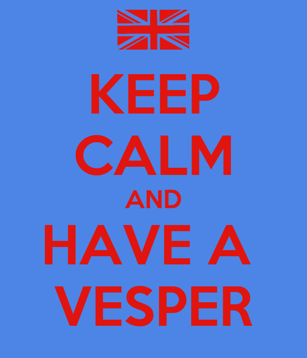 KEEP CALM AND HAVE A  VESPER
