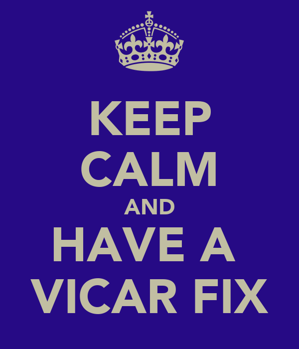 KEEP CALM AND HAVE A  VICAR FIX